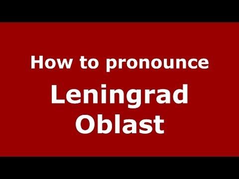 How to pronounce Leningrad Oblast (Russian/Russia)  - PronounceNames.com