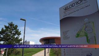 Yvelines | La 5G arrive en test au Vélodrome national de Saint-Quentin-en-Yvelines