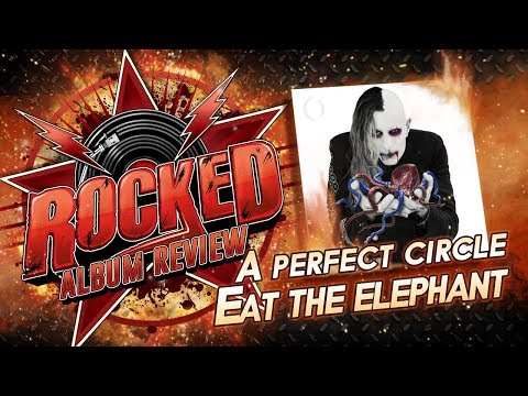 A Perfect Circle – Eat The Elephant | Album Review | Rocked