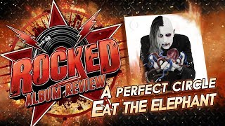 Baixar A Perfect Circle – Eat The Elephant | Album Review | Rocked