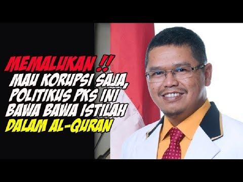 MEMALUKAN !! Mau Korupsi Saja, Politikus PKS Ini Bawa Bawa Istilah Dalam AL-QURAN