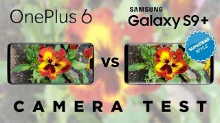 OnePlus 6 vs Samsung Galaxy S9 Plus Camera Test Comparison