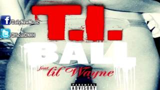T.I. - Ball (Feat. Lil Wayne) (Full Version)