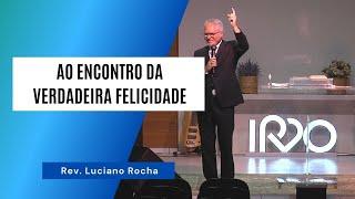 AO ENCONTRO DA VERDADEIRA FELICIDADE - Rev. Luciano Rocha