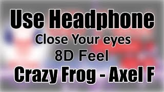 Use Headphone Crazy Frog AXEL F 8D Audio with 8D Feel.mp3