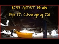 Nissan R33 GTST Skyline Build EP 17 How to Change Your Oil