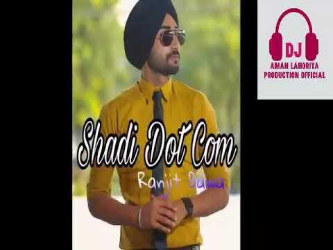 Shadi Dot Com Ranjit Bawa ft dj aman ft lahoriya