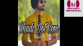 Shadi Dot Com Ranjit Bawa ft dj aman ft lahoriya production song remix download