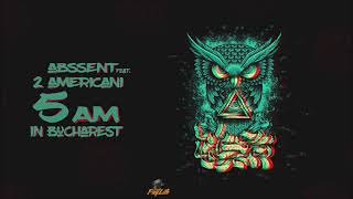 ABSSENT feat 2americani 5AM in Bucharest Audio
