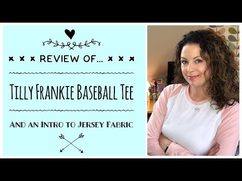 Tilly And The Buttons Frankie Baseball Tee Review Plus And Intro To Jersey Fabric