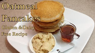 Oatmeal Pancakes Gluten Free Lactose Free Cheekyricho Tutorial