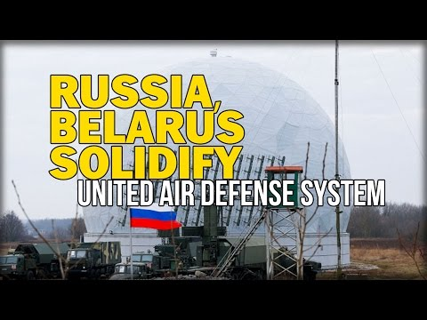 RUSSIA, BELARUS SOLIDIFY UNITED AIR DEFENSE SYSTEM