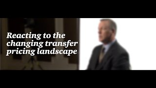 Reacting to the changing transfer pricing landscape