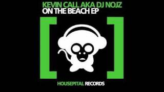 Kevin Call aka DJ Nojz - On The Beach (Original Mix)