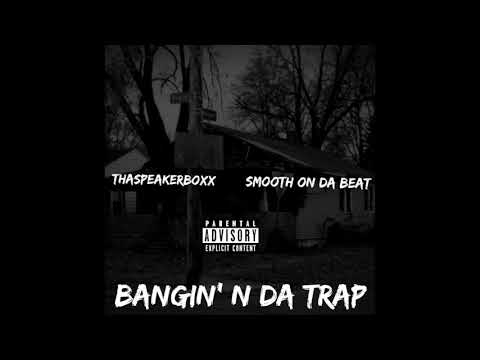 ThaSpeakerBoxx | Bangin' N Da Trap (Prod. By Smooth On Da Beat)