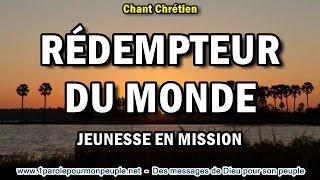REDEMPTEUR DU MONDE - Jeunesse en mission - Chant chrétien