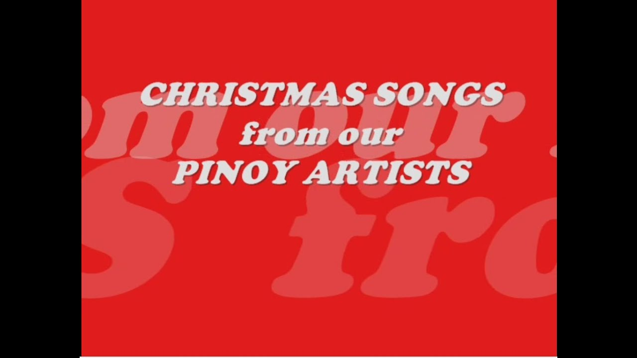 CHRISTMAS SONGS from PINOY ARTISTS w/ lyrics