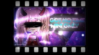 × I got no time ¦¦ Mini GMLV ¦¦ Part 1 ×