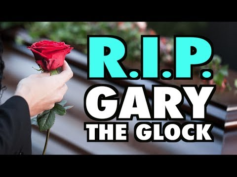 R.I.P. Gary The Glock