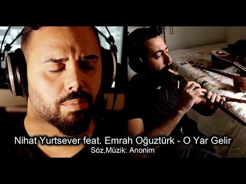 NIHAT YURTSEVER feat. EMRAH OĞUZTÜRK - O Yar Gelir 2017