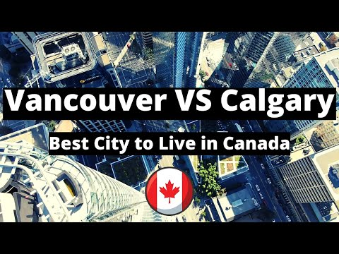 Vancouver vs Calgary | Best City to Live in Canada