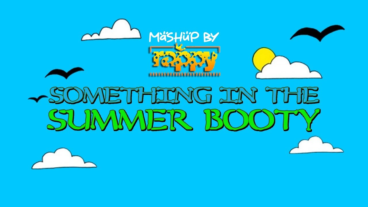 Something In The Summer Booty (Mashup)