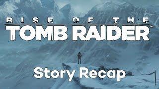 Rise of the Tomb Raider - Story Recap