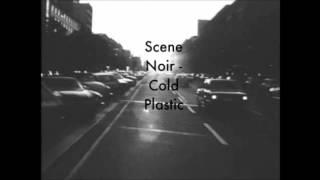 Scene Noir - Cold Plastic