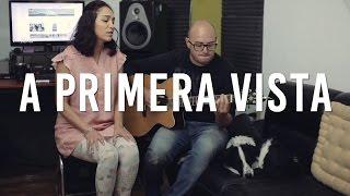 """""""A Primera Vista"""" - Chico Cesar Cover en vivo!"""