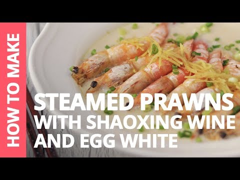 Steamed Prawns with Shaoxing Wine and Egg White - 花雕蛋白蒸虾 | Recipe by Cooking Club Co.
