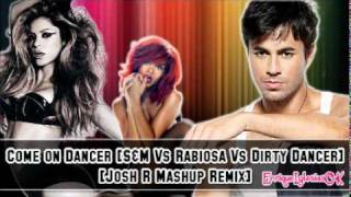 Enrique Iglesias Vs Shakira Vs Rihanna - Come On Dancer(Dirty Dancer, S&M & Rabiosa)[Audio]