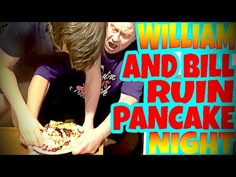 WILLIAM AND BILL RUIN PANCAKE NIGHT!!!