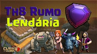 Th8 Rumo Lendária ! Clash Of Clans #2