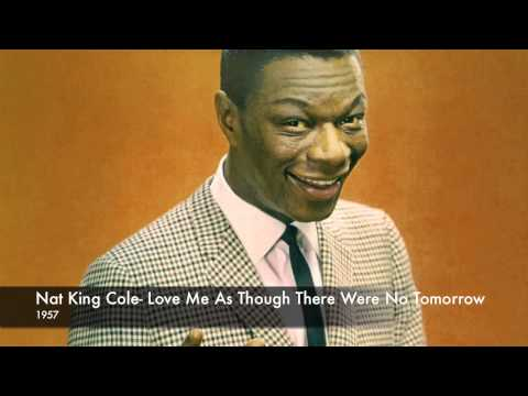 Nat King Cole- Love Me As Though There Were No Tomorrow