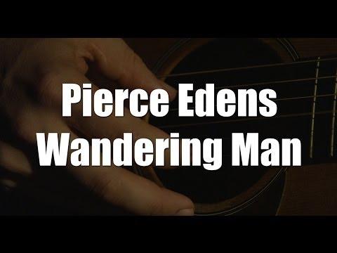 Pierce Edens - WANDERING MAN