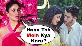 Kareena Kapoor SHOCKING Reaction On Priyanka Chopra And Nick Jonas Wedding