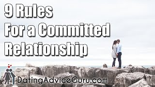 9 Rules For a Committed Relationship - How To Make Him Commit