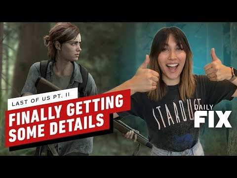 We're Finally Getting New Details on Last of Us Part II - IGN Daily Fix