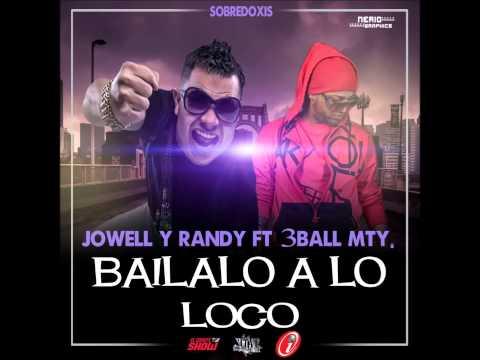 BAILALO A LO LOCO - Jowell & Randy Ft 3Ball MTY (NEW)