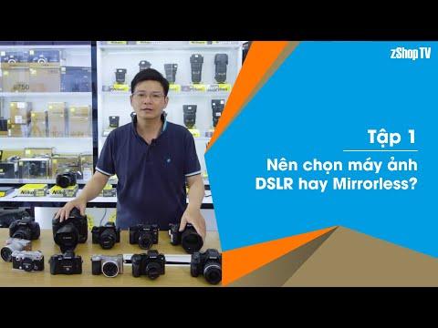 01▶ Nên Chọn Máy ảnh DSLR Hay Mirrorless? Cách Sử Dụng ống Kính Hợp Lý