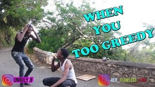 WHEN YOU TOO GREEDY |Comedy Sketch| UNRULY JF