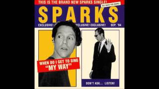 "Sparks - When Do I Get To Sing ""My Way"""