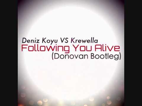 Following You Alive (Donovan Bootleg) - Deniz Koyu VS Krewella