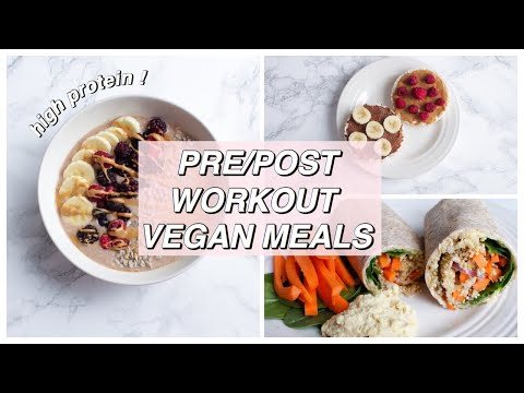 What I Eat Pre/Post Workout Meals (High Protein & Vegan)