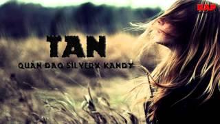 [RAP] Tan - Quân Đao SilverX Kandy