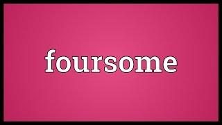 Foursome Meaning