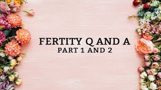 Fertility Q and A part 1 and 2