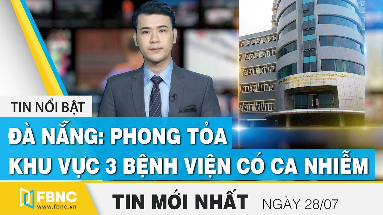 Tin tức | Bản tin trưa 28/7: Đà Nẵng: Phong tỏa khu vực 3 Bệnh viện có người nhiễm Covid-19 | FBNC