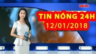 Trực tiếp ⚡ Tin 24h Mới Nhất hôm nay 12/01/2018   Tin nóng nhất 24H