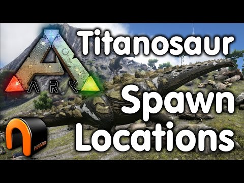 Ark - Titanosaur Spawn Locations
